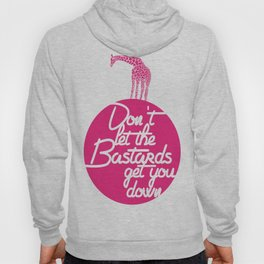 Don't Let The B******s Get You Down. Hoody
