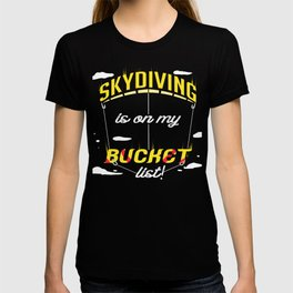 Skydiving is on My Bucket List Skydiver Adventure Seeker T-shirt
