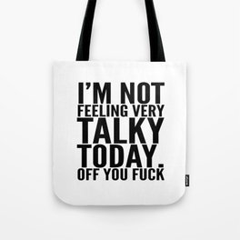 I'm Not Feeling Very Talky Today Off You Fuck Tote Bag