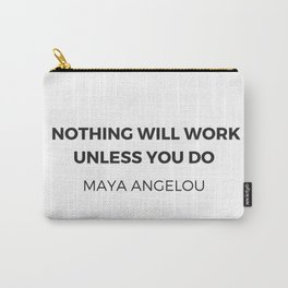 Maya Angelou Inspiration Quotes -  Nothing will work unless you do Carry-All Pouch