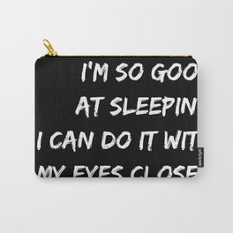 I´m so good at sleeping I can do it with my eyes closed black Carry-All Pouch