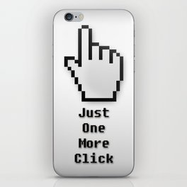 Just One More Click iPhone Skin