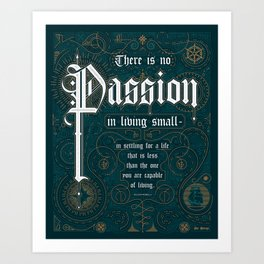 There Is No Passion In Living Small Art Print