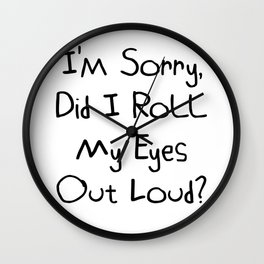 I'm Sorry, Did I Roll My Eyes Out Loud?   Very Funny And Super Cute Gift Idea Wall Clock