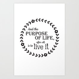 The Purpose of Life Art Print