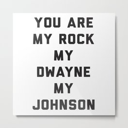 You Are My Rock My Dwayne My Johnson Metal Print