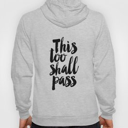 this too shall pass, inspirational quote,motivational poster,quote prints,black and white Hoody