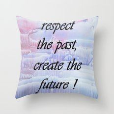 Respect the past , create the future . Throw Pillow
