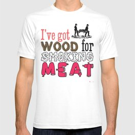 I've got wood for smoking meat T-shirt