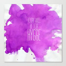 Today Will Be For Hygge Canvas Print