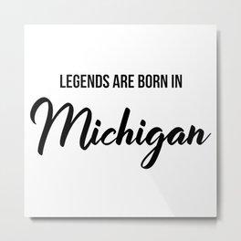 Legends are born in Michigan Metal Print
