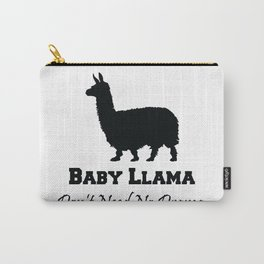 Baby Llama Don't Need No Drama. Carry-All Pouch