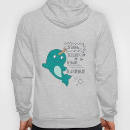 Be A Narwhal! Hoody