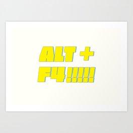 Alt + F4 Art Print