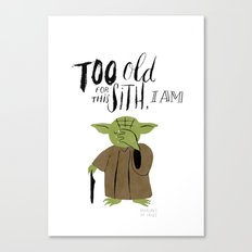 Yoda - Too old for this Sith I am  Canvas Print