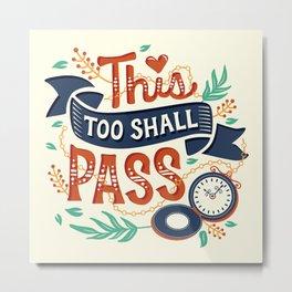 This too shall pass Metal Print