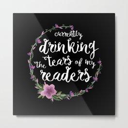 Tears Of My Readers Metal Print