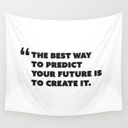 Quote: The best way to predict your future is to create it. Wall Tapestry