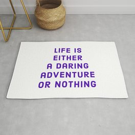 """Life is either a daring adventure or nothing"" —Helen Keller Rug"