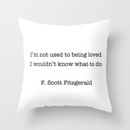 I'm not used to being loved Throw Pillow