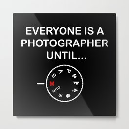Everyone Is A Photographer Until Gift Metal Print
