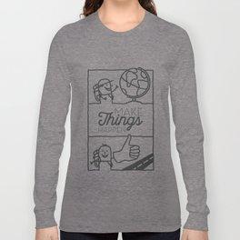 064 make things happen Long Sleeve T-shirt