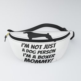 Not Just a Dog Person I'm a Boxer Mommy! Fanny Pack