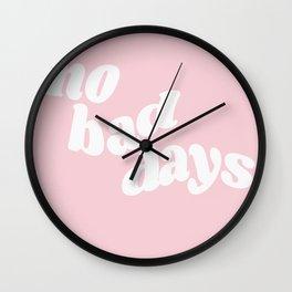 no bad days XI Wall Clock