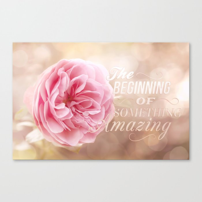 The beginning of something amazing . Roses- Rose Typography Canvas Print