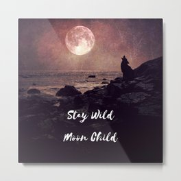 Stay Wild Moon Child, moon saying, full moon wolf howling, dramatic astrology spiritual Metal Print