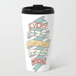 Every Truly Great Accomplishment is at First Impossible Travel Mug