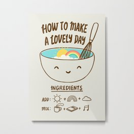 How to make a lovely day Metal Print