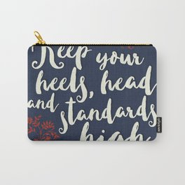 KEEP YPUR HEELS, HEAD, AND STANDARDS HIGH Carry-All Pouch
