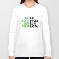 pasta Long Sleeve T-shirts featuring Eat pasta run fasta by Thomas Official