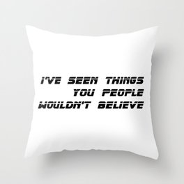 I've seen things you people wouldn't believe. Throw Pillow