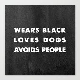 Wears black loves dogs avoids people Canvas Print