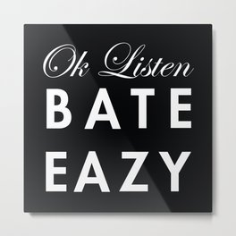 Ok Listen Bate Eazy  Metal Print