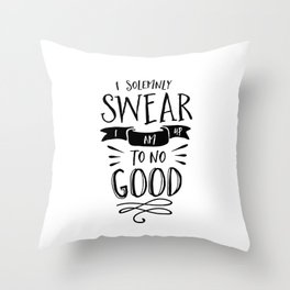 I Solemnly Swear I Am Up to No Good black and white modern typography poster wall canvas home decor Throw Pillow