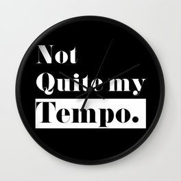 Not Quite my Tempo - Black Wall Clock