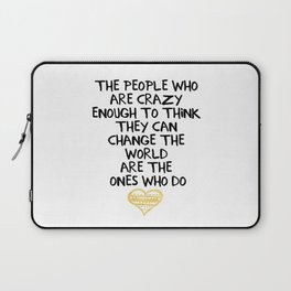 PEOPLE WHO ARE CRAZY ENOUGH CHANGE THE WORLD - wisdom quote Laptop Sleeve