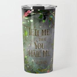 Tell me that you hate me. Cardan Travel Mug