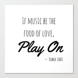 If music be the food of love, play on | Shakespeare Quote Canvas Print
