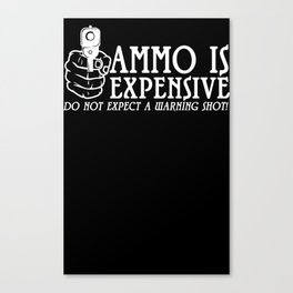 Ammo is expensive Canvas Print