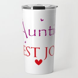 being an auntie is the best job Travel Mug