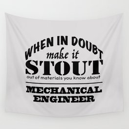 When in Doubt, Make it Stout - Mechanical Engineer Wall Tapestry
