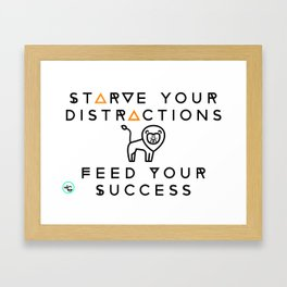 Starve your distractions, Feed your success.  Framed Art Print