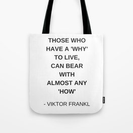 Stoic Wisdom Quotes - Those who have a why to live can bear with almost any how - Viktor Frankl Tote Bag