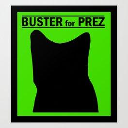Buster for Prez Art Print
