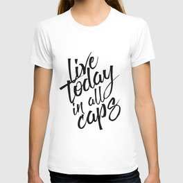 Live today in all Caps, Black and White, Nursery Decor, Office Decor, Bedroom T-shirt