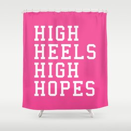 High Heels, High Hopes Funny Quote Shower Curtain